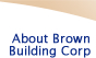 About Brown Building Corp